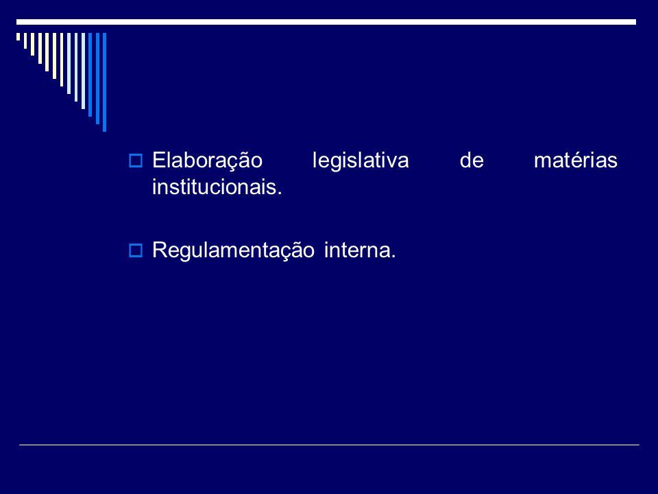 Elaboração legislativa de matérias institucionais.