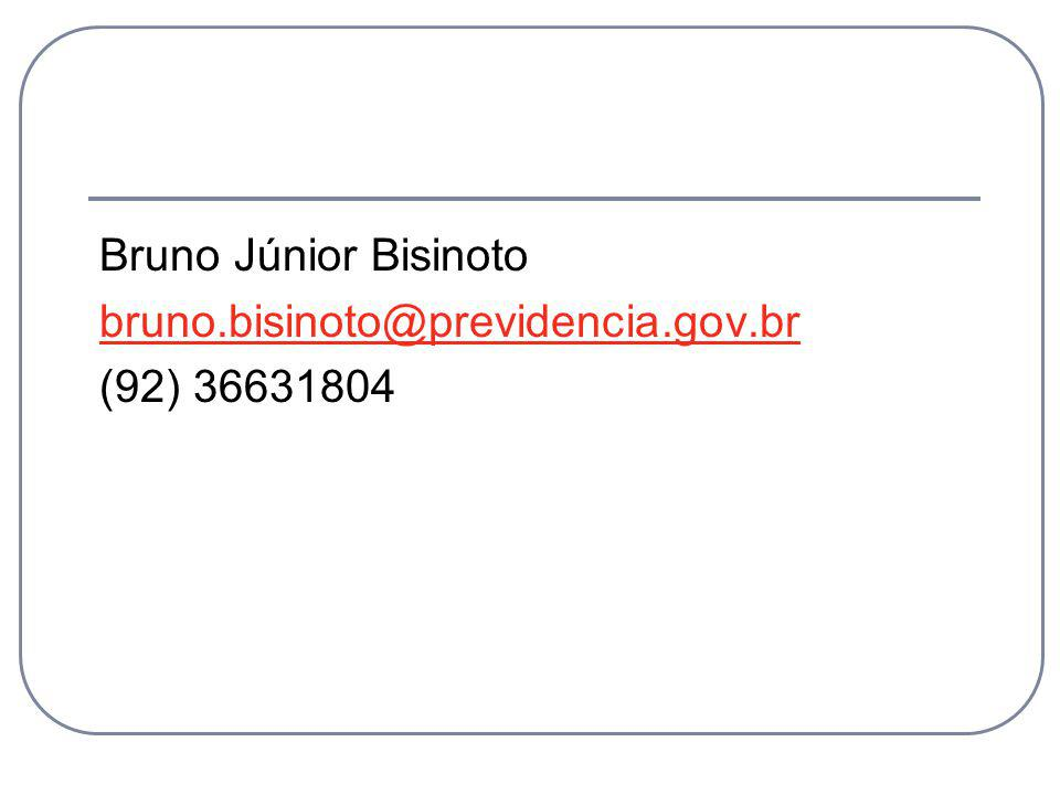 Bruno Júnior Bisinoto bruno.bisinoto@previdencia.gov.br (92) 36631804