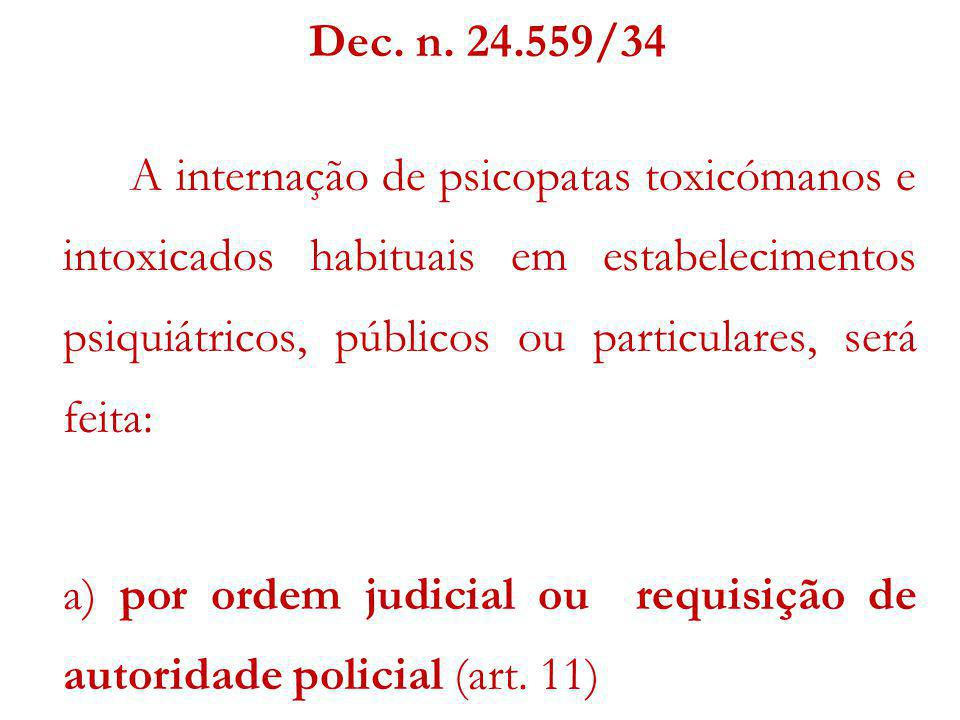 a) por ordem judicial ou requisição de autoridade policial (art. 11)