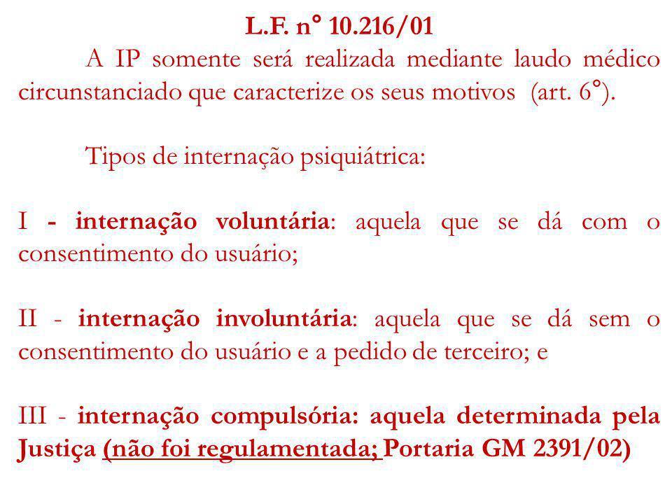 L.F. n° 10.216/01 A IP somente será realizada mediante laudo médico circunstanciado que caracterize os seus motivos (art. 6°).