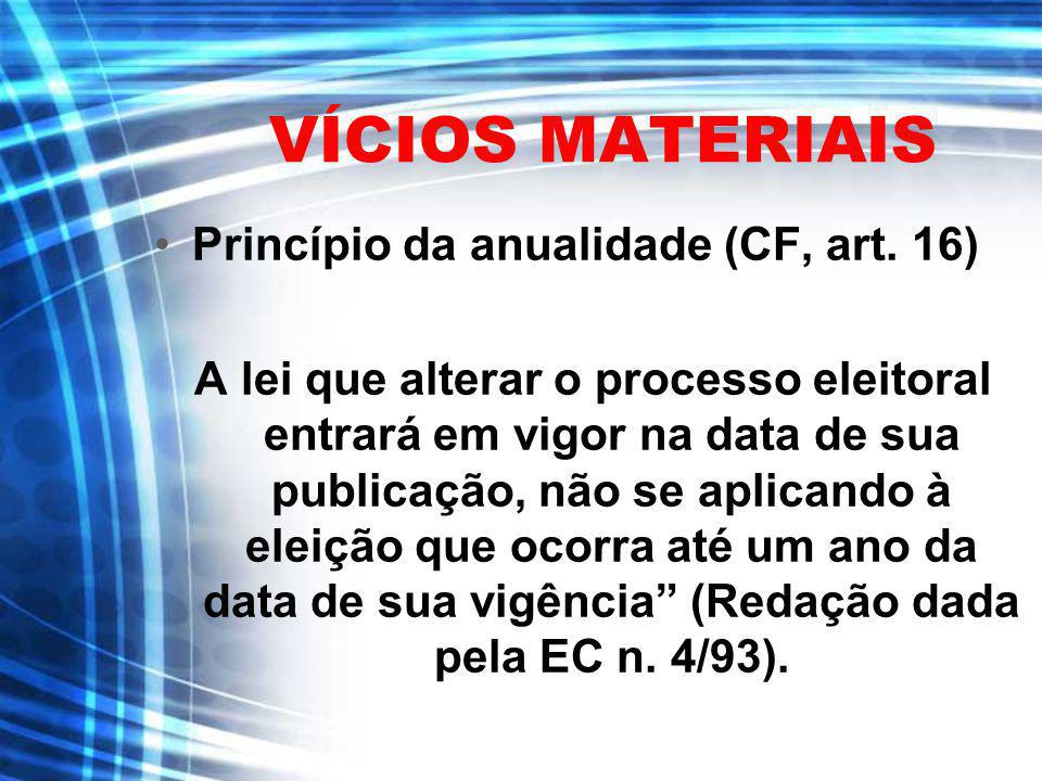 VÍCIOS MATERIAIS Princípio da anualidade (CF, art. 16)