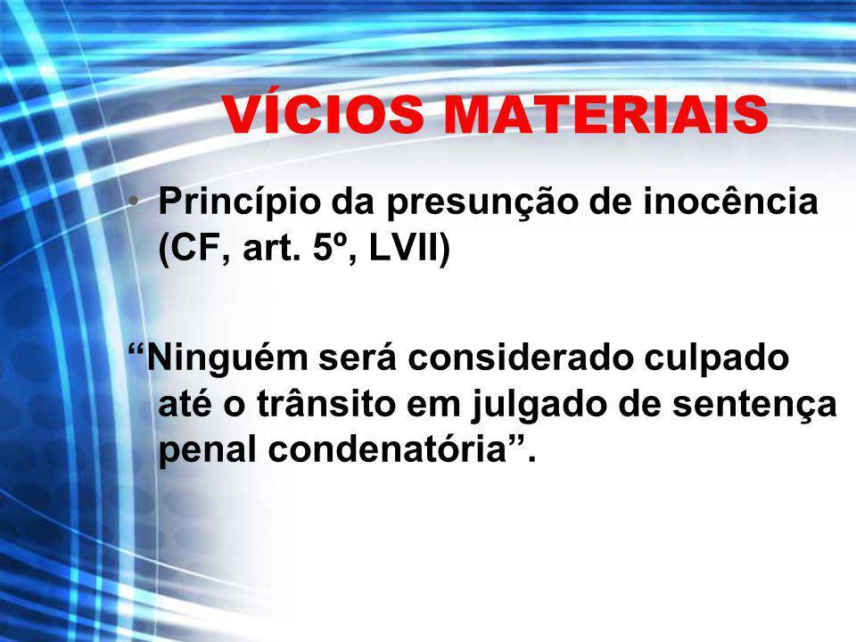 VÍCIOS MATERIAIS Princípio da presunção de inocência (CF, art. 5º, LVII)