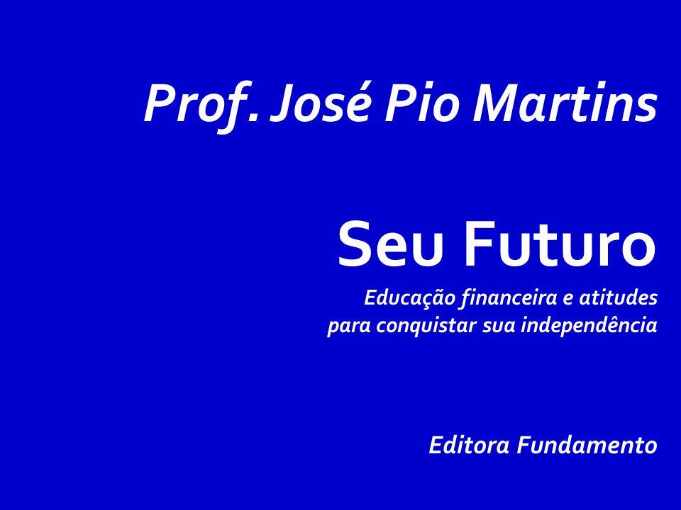 Seu Futuro Prof. José Pio Martins Editora Fundamento