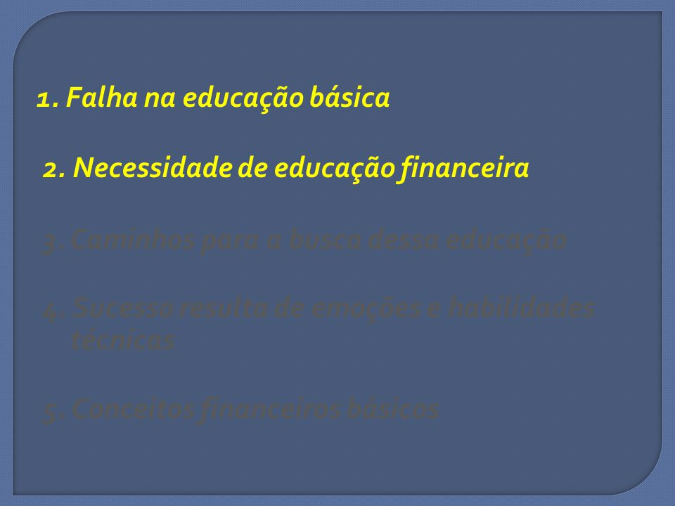 1. Falha na educação básica 2. Necessidade de educação financeira