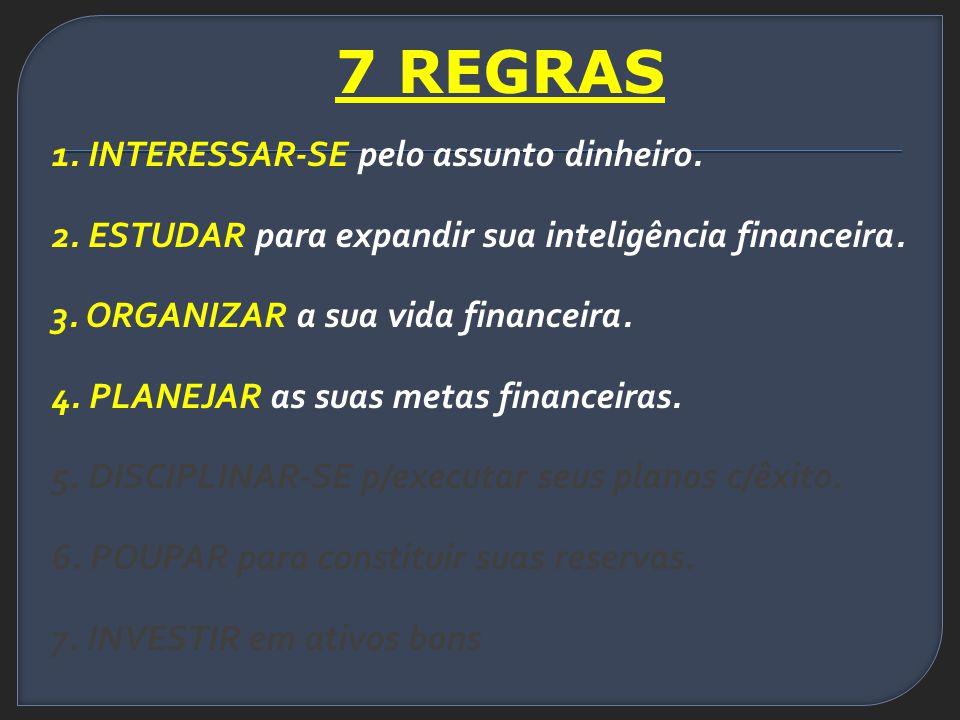 7 REGRAS 1. INTERESSAR-SE pelo assunto dinheiro.