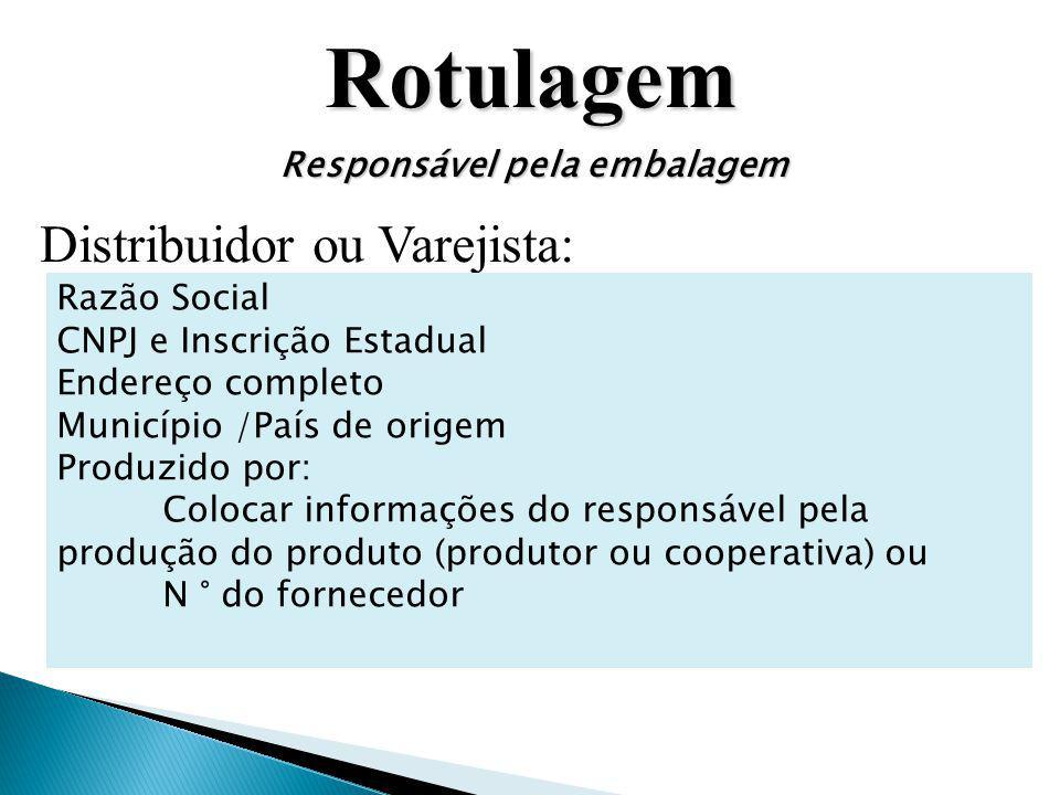 Rotulagem Distribuidor ou Varejista: Responsável pela embalagem