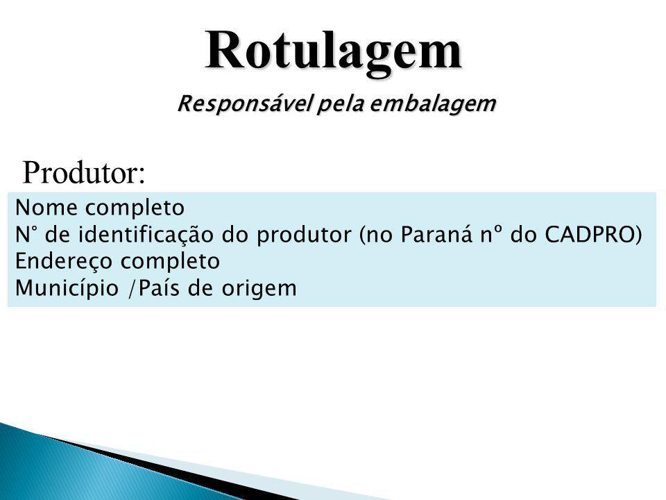 Rotulagem Produtor: Responsável pela embalagem Nome completo