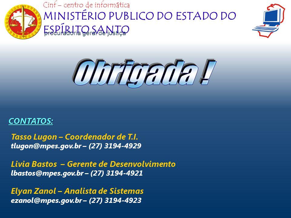 Obrigada ! MINISTÉRIO PUBLICO DO ESTADO DO ESPÍRITO SANTO CONTATOS: