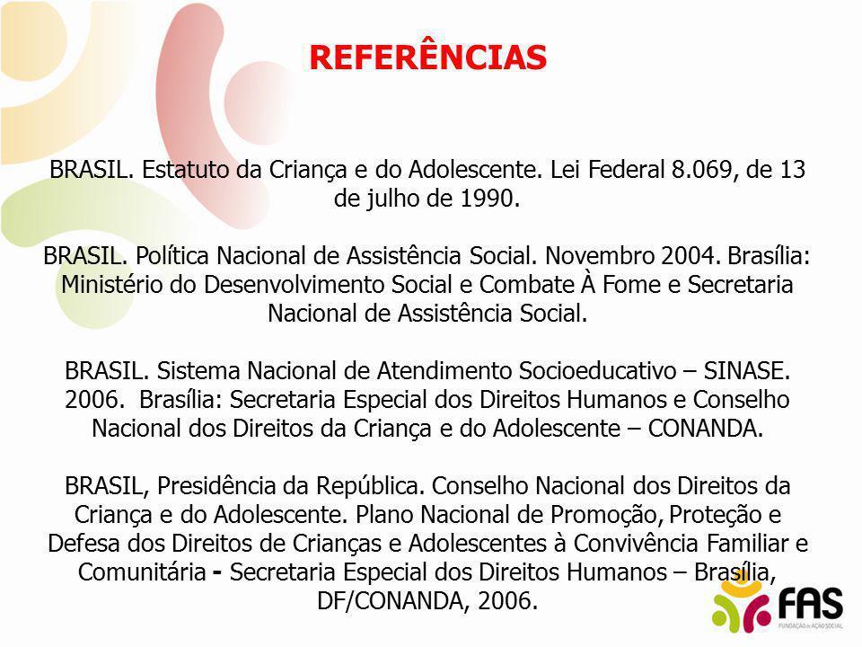 REFERÊNCIAS BRASIL. Estatuto da Criança e do Adolescente. Lei Federal 8.069, de 13 de julho de 1990.