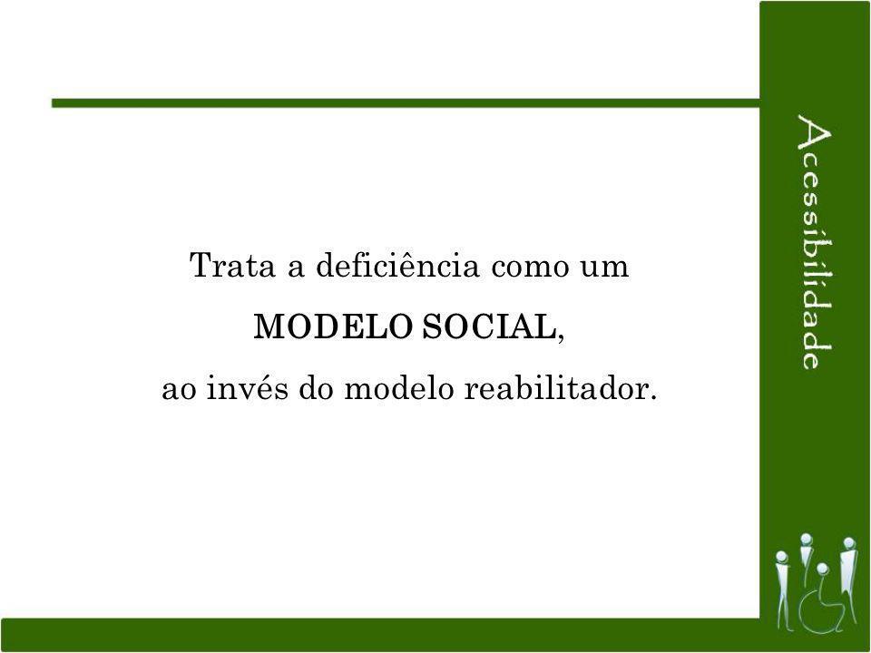 Trata a deficiência como um MODELO SOCIAL, ao invés do modelo reabilitador.