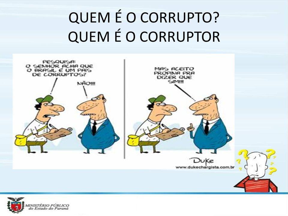 QUEM É O CORRUPTO QUEM É O CORRUPTOR