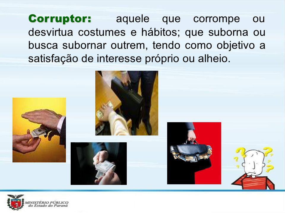 Corruptor: aquele que corrompe ou desvirtua costumes e hábitos; que suborna ou busca subornar outrem, tendo como objetivo a satisfação de interesse próprio ou alheio.