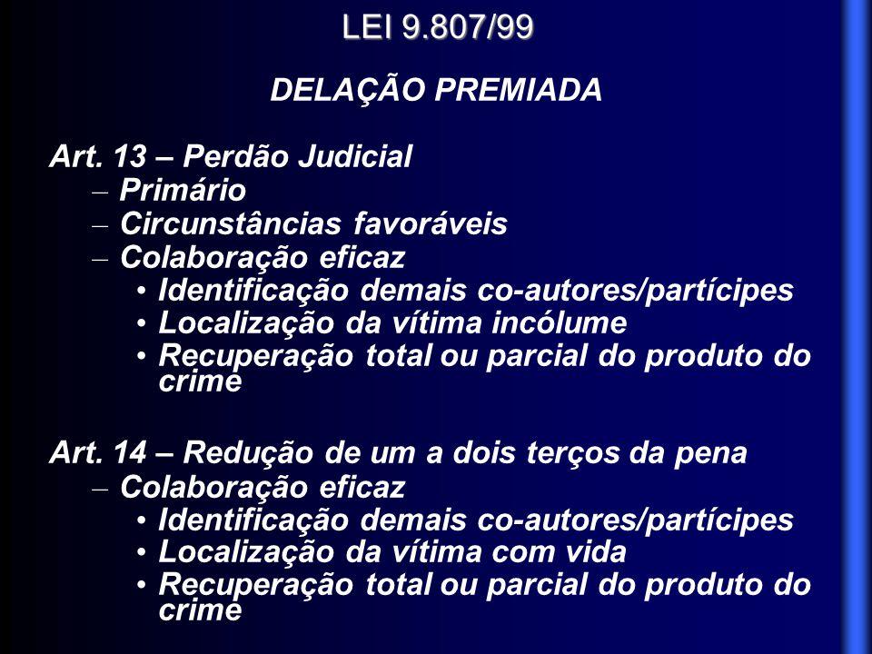 LEI 9.807/99 DELAÇÃO PREMIADA Art. 13 – Perdão Judicial Primário