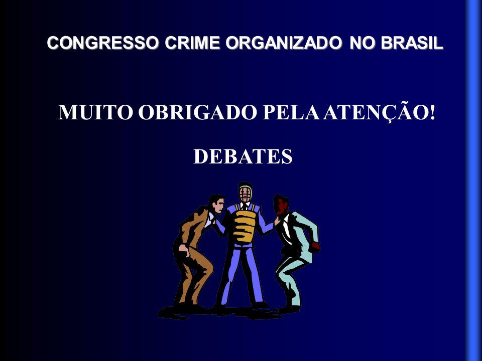 CONGRESSO CRIME ORGANIZADO NO BRASIL MUITO OBRIGADO PELA ATENÇÃO!