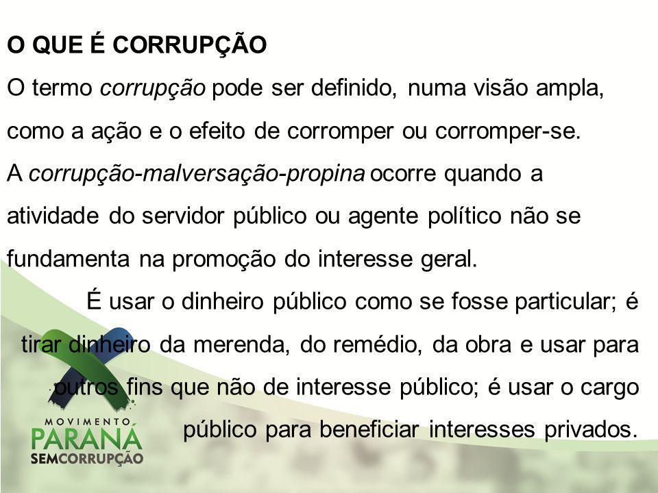 O QUE É CORRUPÇÃO O termo corrupção pode ser definido, numa visão ampla, como a ação e o efeito de corromper ou corromper-se.