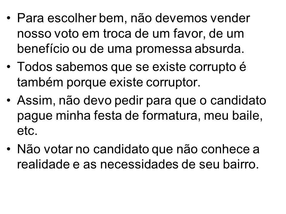Para escolher bem, não devemos vender nosso voto em troca de um favor, de um benefício ou de uma promessa absurda.
