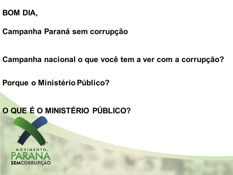 BOM DIA, Campanha Paraná sem corrupção. Campanha nacional o que você tem a ver com a corrupção Porque o Ministério Público