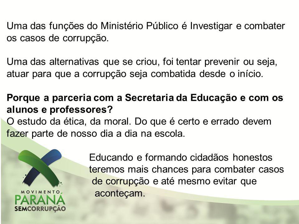 Uma das funções do Ministério Público é Investigar e combater os casos de corrupção.