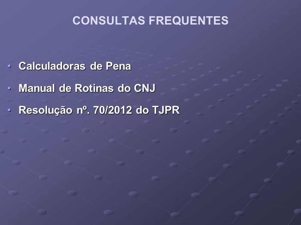 CONSULTAS FREQUENTES Calculadoras de Pena Manual de Rotinas do CNJ