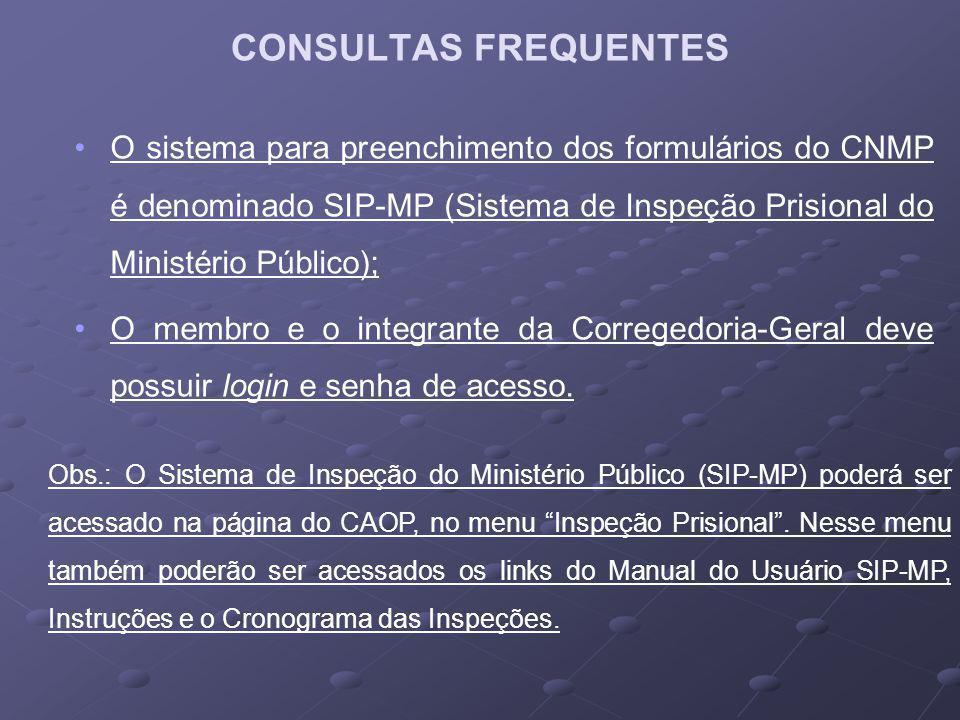CONSULTAS FREQUENTES O sistema para preenchimento dos formulários do CNMP é denominado SIP-MP (Sistema de Inspeção Prisional do Ministério Público);