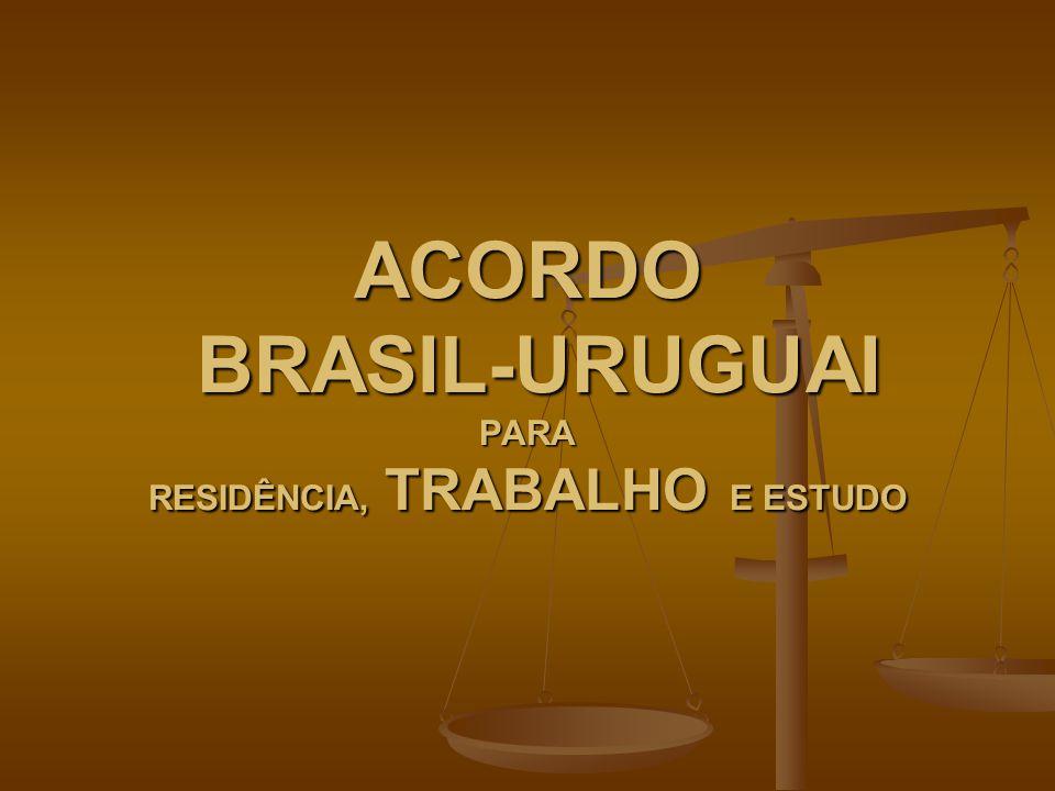 ACORDO BRASIL-URUGUAI PARA RESIDÊNCIA, TRABALHO E ESTUDO