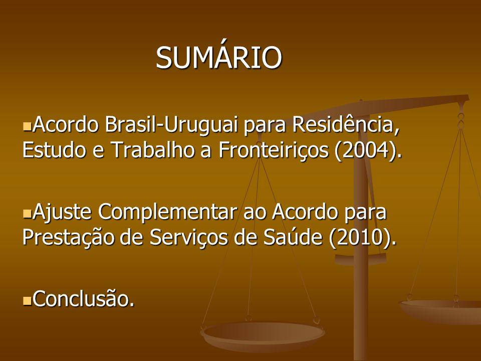 SUMÁRIO Acordo Brasil-Uruguai para Residência, Estudo e Trabalho a Fronteiriços (2004).