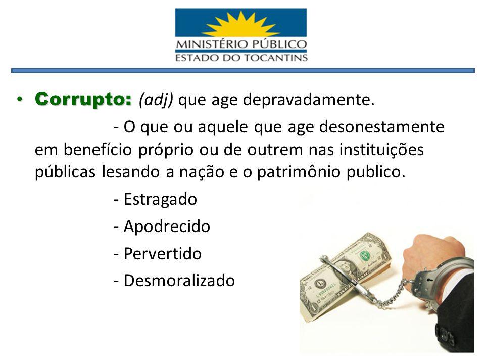 Corrupto: (adj) que age depravadamente.