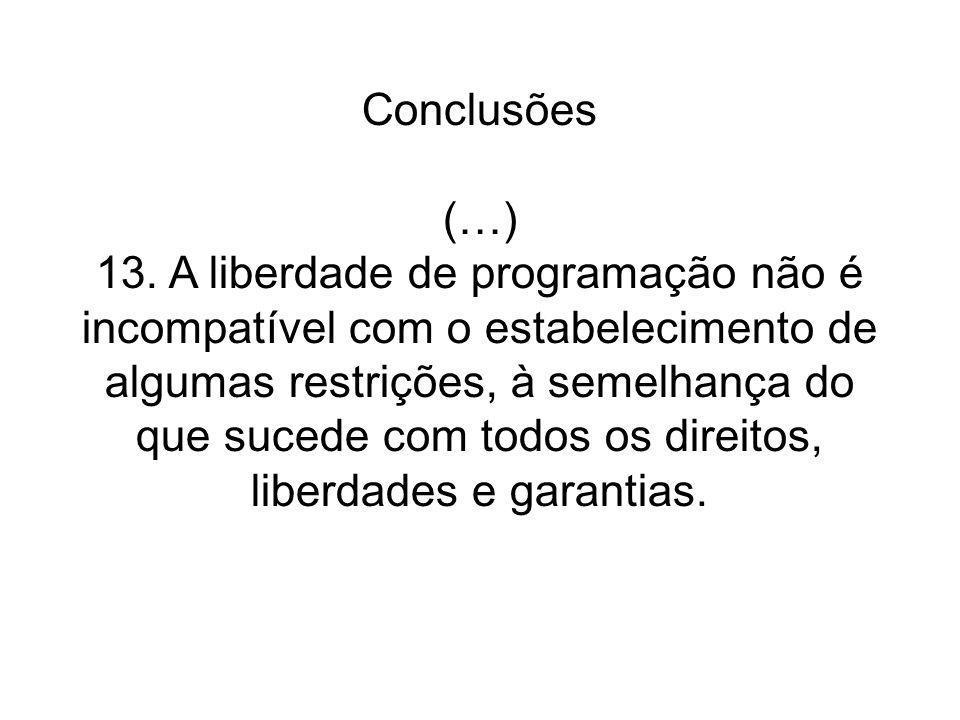 Conclusões (…) 13. A liberdade de programação não é incompatível com o estabelecimento de algumas restrições, à semelhança do que sucede com todos os direitos, liberdades e garantias.