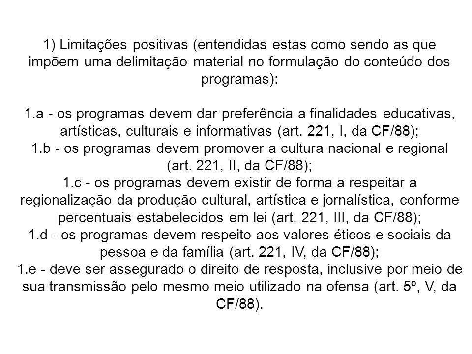 1) Limitações positivas (entendidas estas como sendo as que impõem uma delimitação material no formulação do conteúdo dos programas):