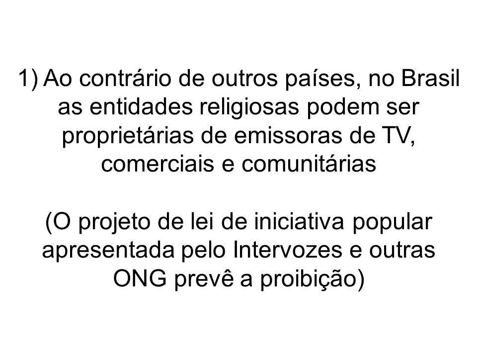 1) Ao contrário de outros países, no Brasil as entidades religiosas podem ser proprietárias de emissoras de TV, comerciais e comunitárias