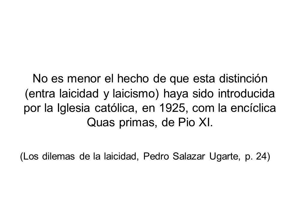 (Los dilemas de la laicidad, Pedro Salazar Ugarte, p. 24)