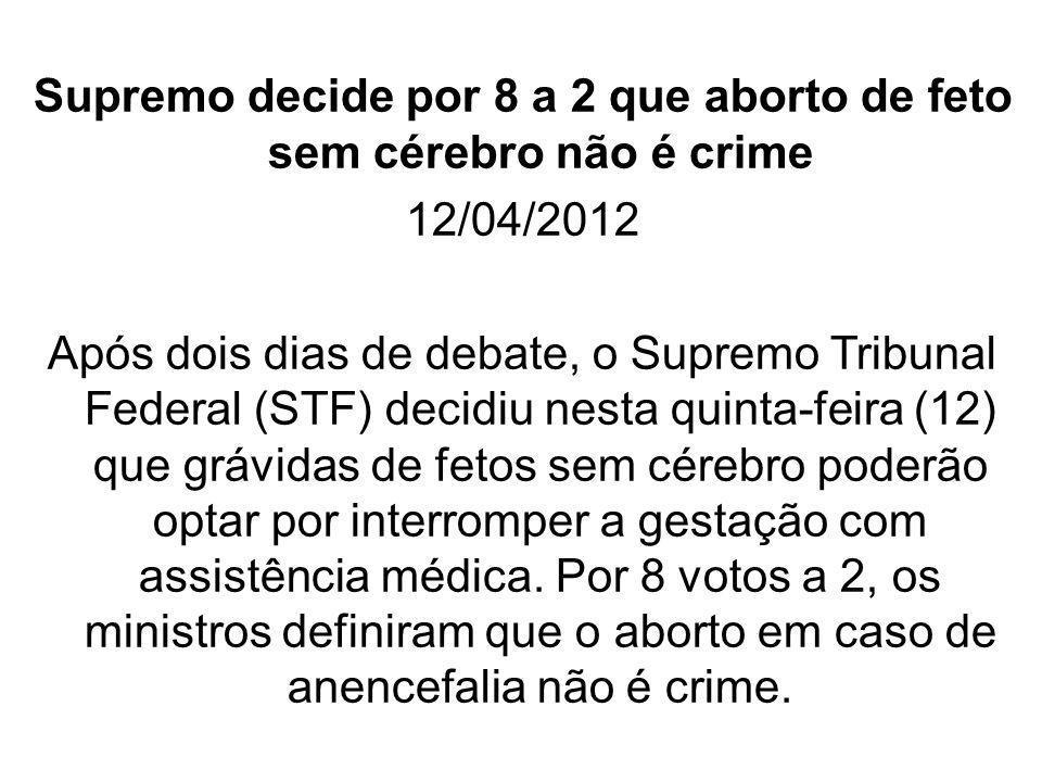 Supremo decide por 8 a 2 que aborto de feto sem cérebro não é crime