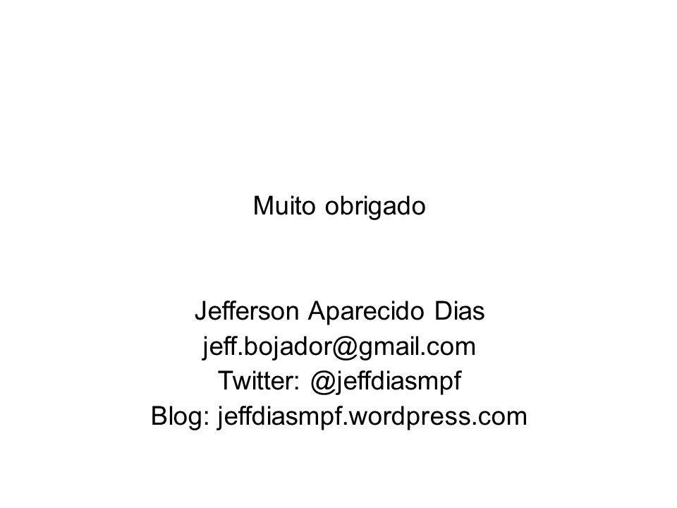 Jefferson Aparecido Dias jeff.bojador@gmail.com Twitter: @jeffdiasmpf