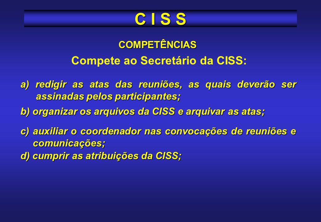 Compete ao Secretário da CISS: