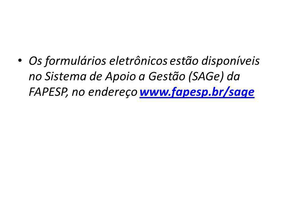 Os formulários eletrônicos estão disponíveis no Sistema de Apoio a Gestão (SAGe) da FAPESP, no endereço www.fapesp.br/sage