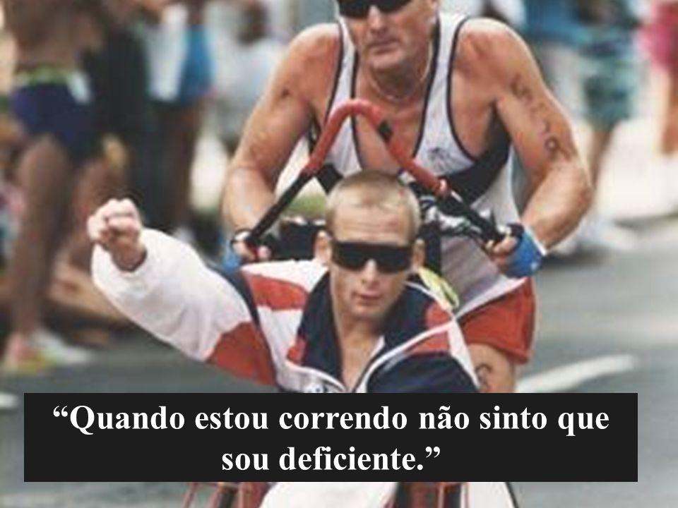Quando estou correndo não sinto que sou deficiente.