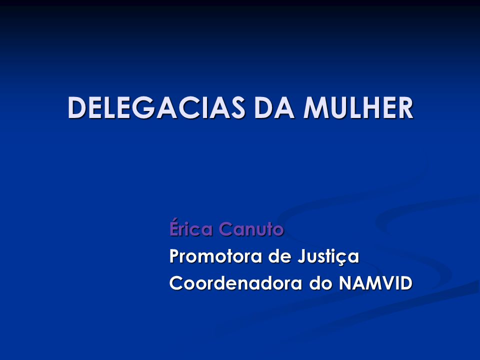 Érica Canuto Promotora de Justiça Coordenadora do NAMVID