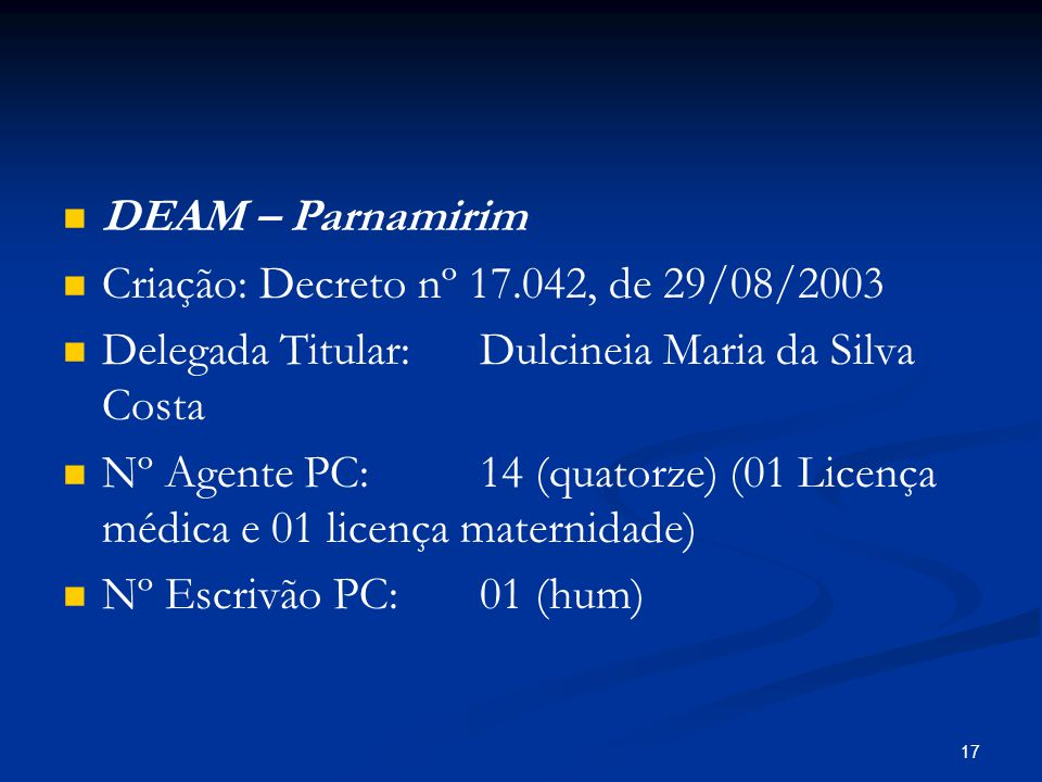 DEAM – Parnamirim Criação: Decreto nº 17.042, de 29/08/2003. Delegada Titular: Dulcineia Maria da Silva Costa.