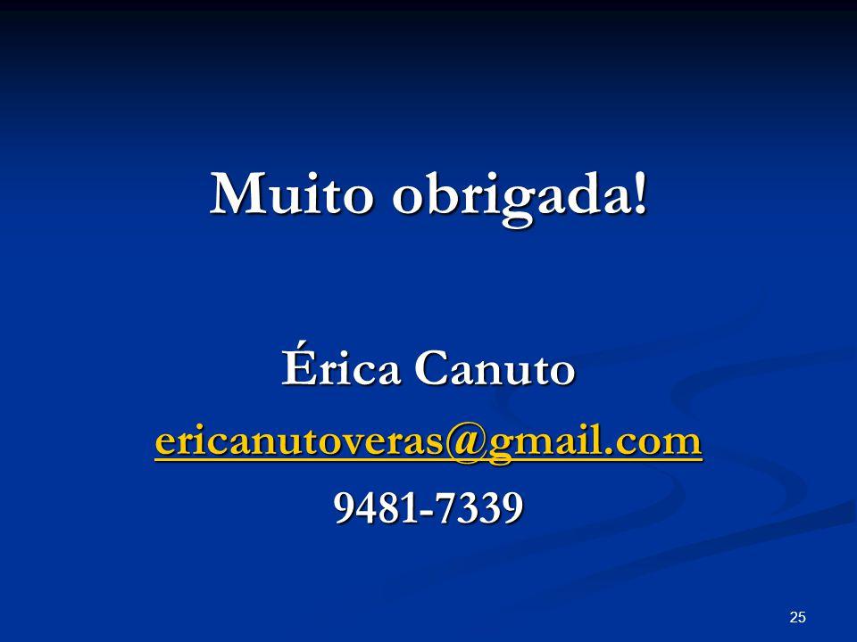 Muito obrigada! Érica Canuto ericanutoveras@gmail.com 9481-7339