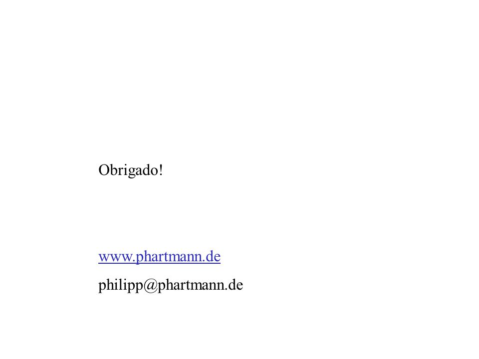 Obrigado! www.phartmann.de philipp@phartmann.de