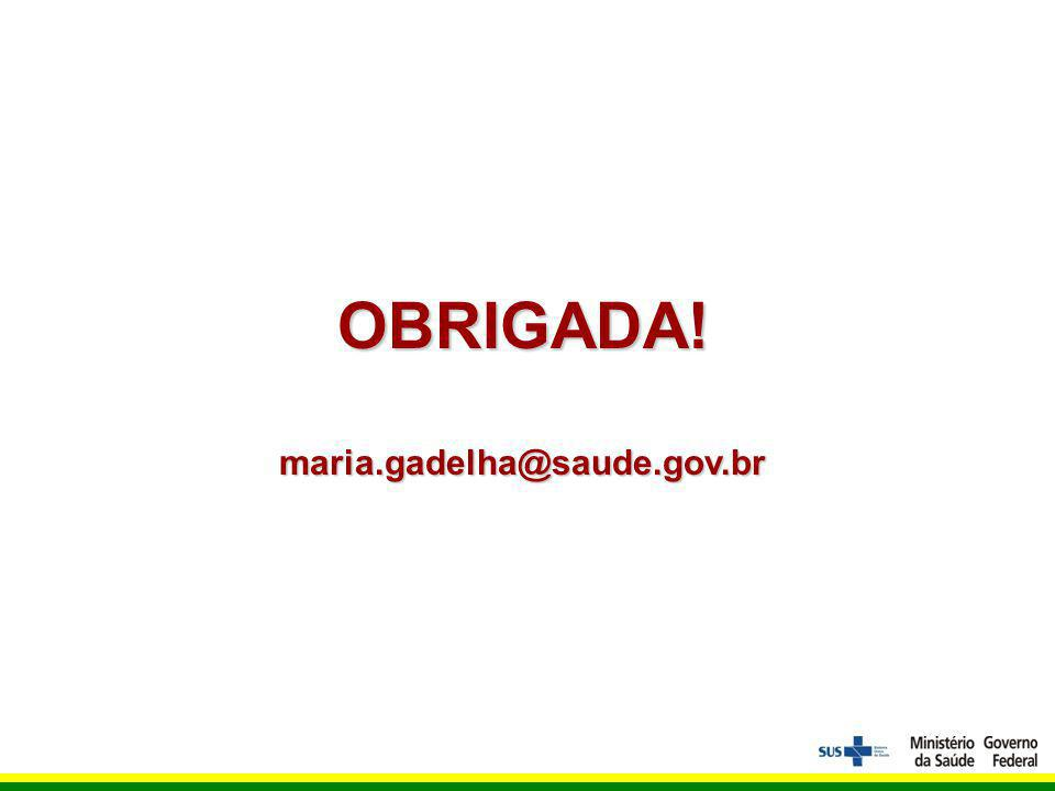 OBRIGADA! maria.gadelha@saude.gov.br
