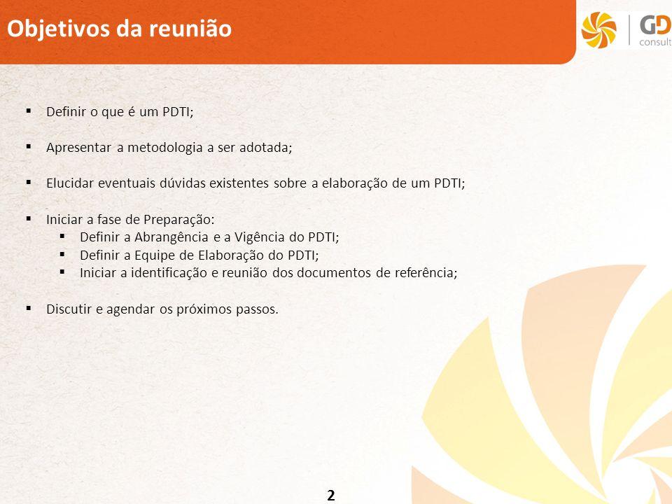 Objetivos da reunião 2 Definir o que é um PDTI;