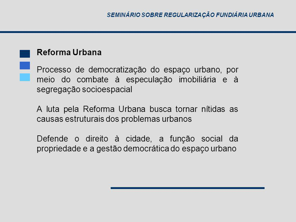 Reforma Urbana Processo de democratização do espaço urbano, por meio do combate à especulação imobiliária e à segregação socioespacial.