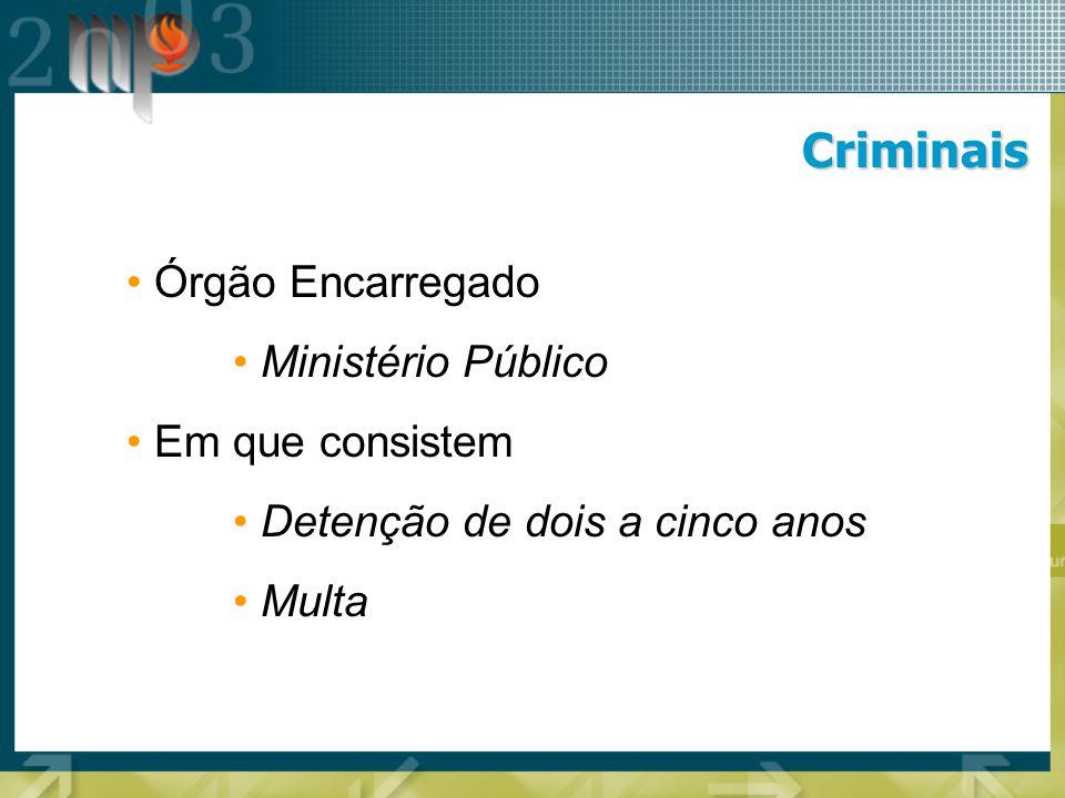 Criminais Órgão Encarregado Ministério Público Em que consistem