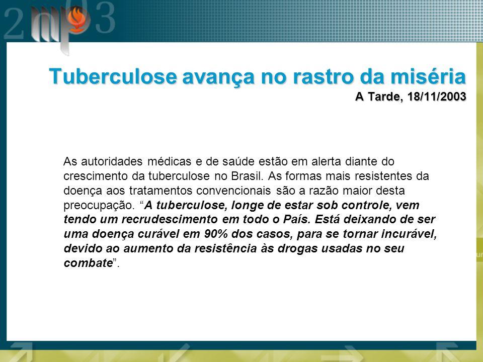 Tuberculose avança no rastro da miséria A Tarde, 18/11/2003