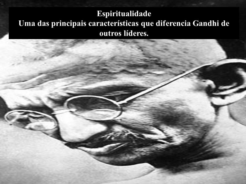 Espiritualidade Uma das principais características que diferencia Gandhi de outros líderes.