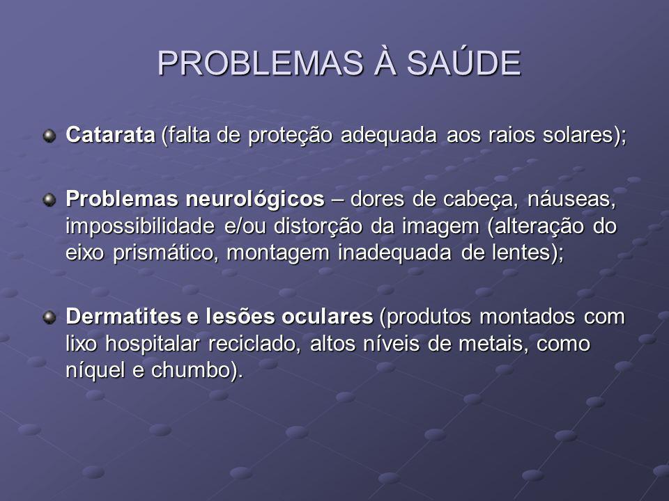 PROBLEMAS À SAÚDE Catarata (falta de proteção adequada aos raios solares);