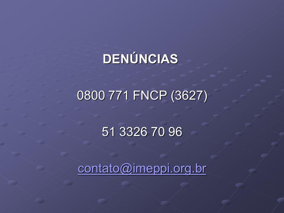 DENÚNCIAS 0800 771 FNCP (3627) 51 3326 70 96 contato@imeppi.org.br