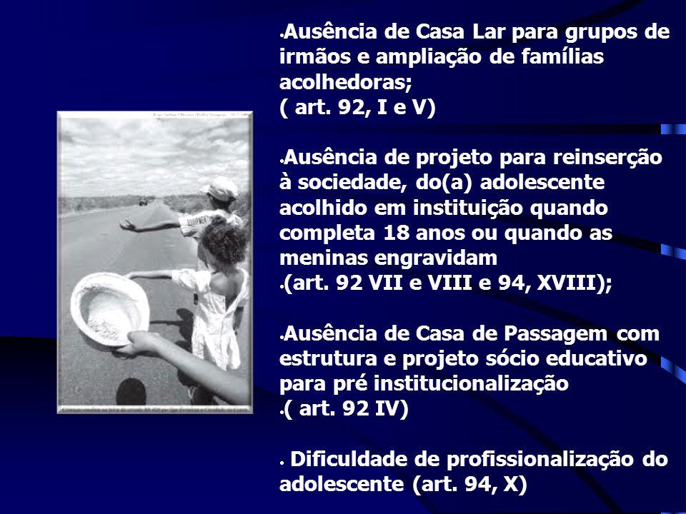 Ausência de Casa Lar para grupos de irmãos e ampliação de famílias acolhedoras;