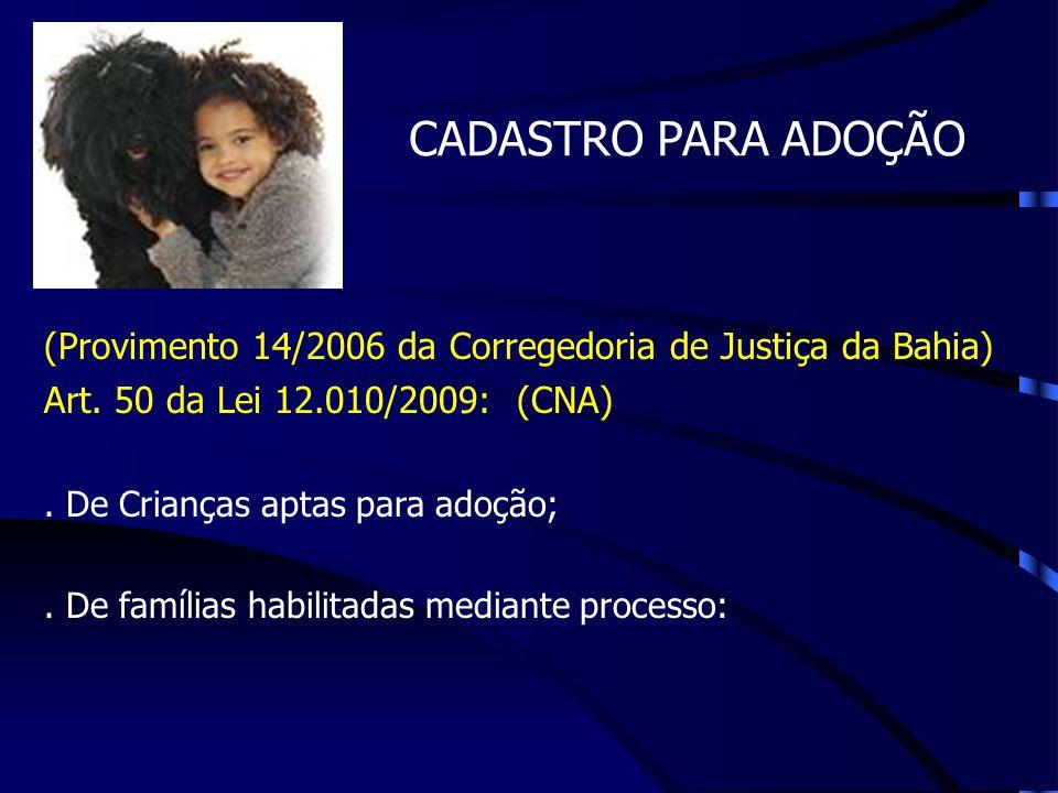 CADASTRO PARA ADOÇÃO (Provimento 14/2006 da Corregedoria de Justiça da Bahia) Art. 50 da Lei 12.010/2009: (CNA)
